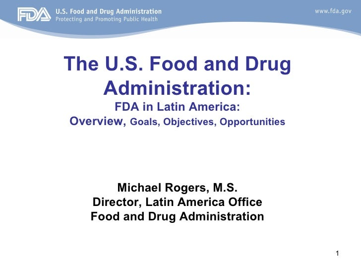 The U.S. Food and Drug    Administration:       FDA in Latin America:Overview, Goals, Objectives, Opportunities        Mic...