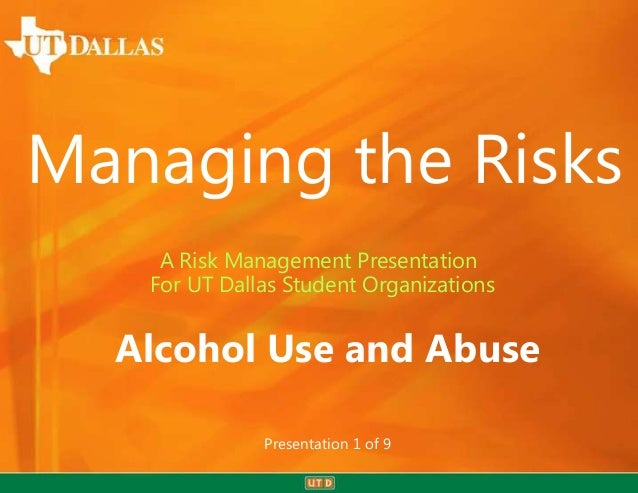 Managing the Risks    A Risk Management Presentation   For UT Dallas Student Organizations  Alcohol Use and Abuse         ...
