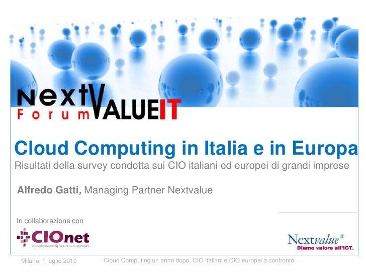 Cloud Computing in Italia e in EuropaRisultatidella survey condotta sui CIO italianiedeuropeidigrandiimpreseAlfredo Gatti,...