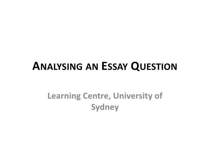 ANALYSING AN ESSAY QUESTION  Learning Centre, University of             Sydney