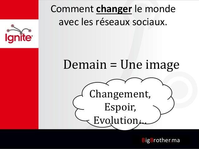 Changement, Espoir, Evolution… Comment changer le monde avec les réseaux sociaux. BigBrother.ma Demain = Une image