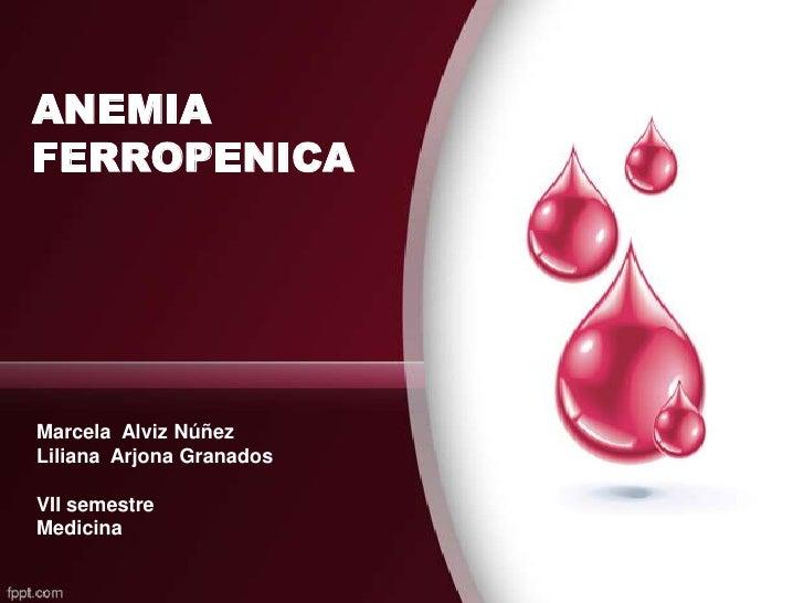 ANEMIAFERROPENICAMarcela Alviz NúñezLiliana Arjona GranadosVII semestreMedicina