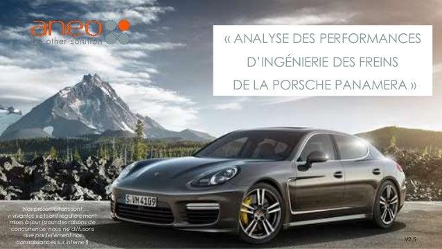 « ANALYSE DES PERFORMANCES D'INGÉNIERIE DES FREINS DE LA PORSCHE PANAMERA » V2.5 Nos présentations sont « vivantes » et so...