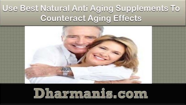 Use Best Natural Anti Aging Supplements To Counteract Aging Effects
