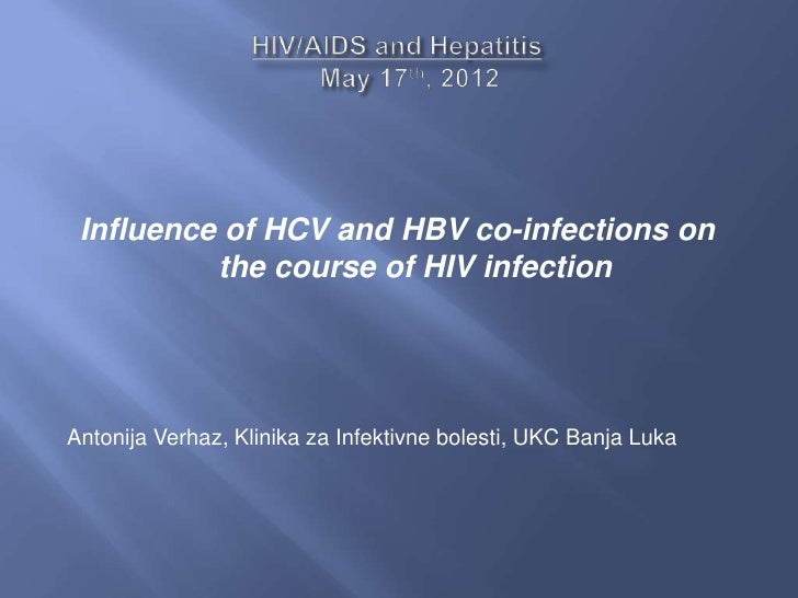 Influence of HCV and HBV co-infections on          the course of HIV infectionAntonija Verhaz, Klinika za Infektivne boles...