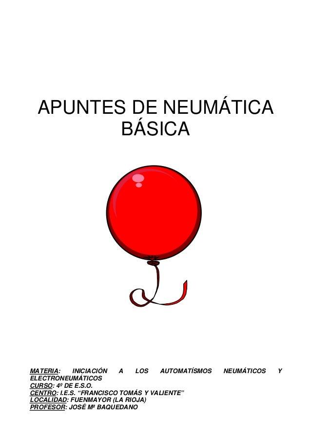 APUNTES DE NEUMÁTICA         BÁSICAMATERIA:     INICIACIÓN   A  LOS    AUTOMATÍSMOS   NEUMÁTICOS   YELECTRONEUMÁTICOSCURSO...