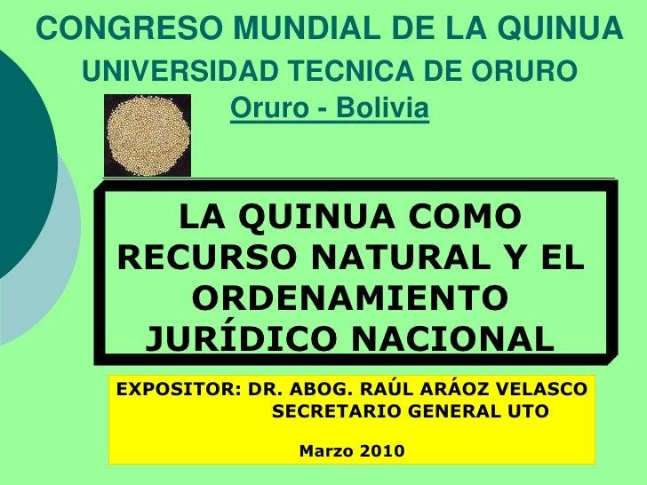 CONGRESO MUNDIAL DE LA QUINUAUNIVERSIDAD TECNICA DE ORUROOruro - Bolivia<br />LA QUINUA COMO RECURSO NATURAL Y EL ORDENAMI...