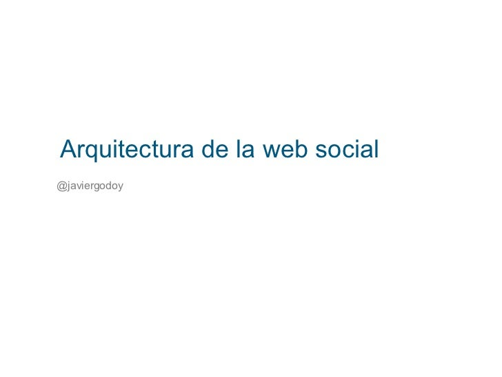 Arquitectura de la web social <ul><li>@javiergodoy </li></ul>