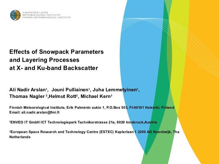 Effects of Snowpack Parameters  and Layering Processes  at X- and Ku-band Backscatter Ali Nadir Arslan 1 ,  Jouni Pulliain...