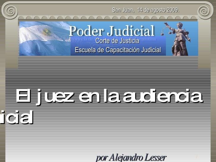 San Juan,   14  de agosto 2009. Corte de Justicia    Escuela de Capacitación Judicial   El juez en la  audienci a inicia...