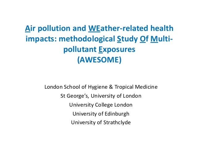 Air pollution and WEather-related healthimpacts: methodological Study Of Multi-           pollutant Exposures             ...