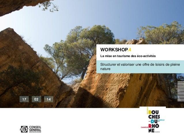 WORKSHOP.4 La mise en tourisme des éco-activités  Structurer et valoriser une offre de loisirs de pleine nature  17  02  1...