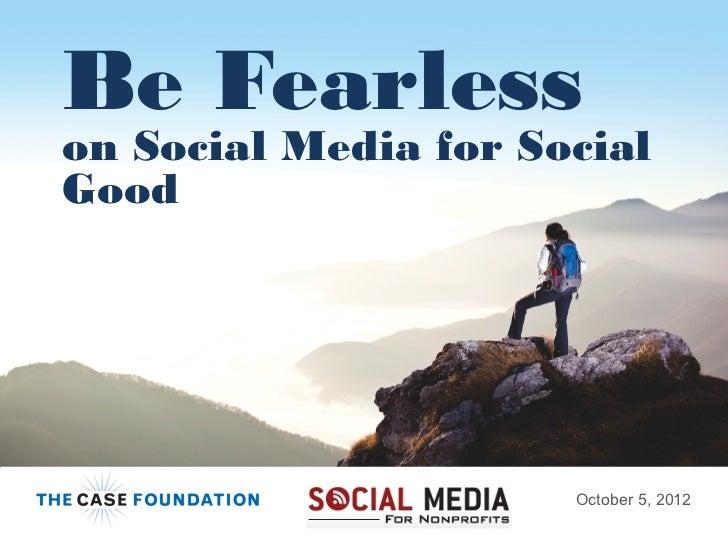 Be Fearlesson Social Media for SocialGood                      October 5, 2012                                    1