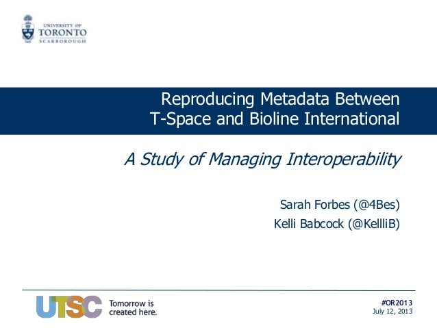 #OR2013 July 12, 2013 Reproducing Metadata Between T-Space and Bioline International A Study of Managing Interoperability ...