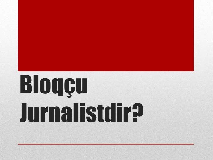 Bloqçu Jurnalistdir?<br />