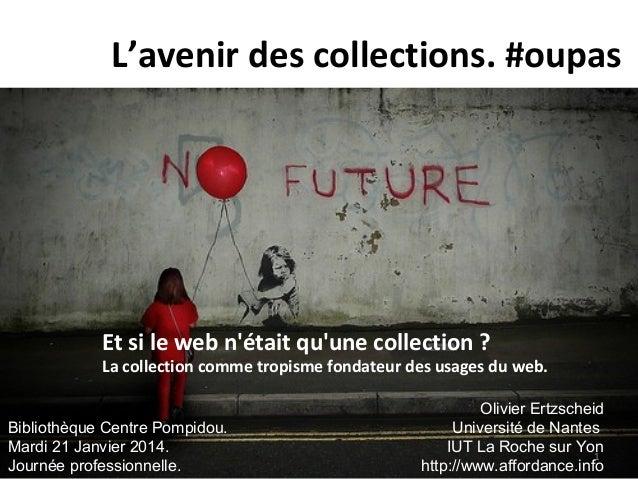 L'avenir des collections. #oupas  Et si le web n'était qu'une collection ?  La collection comme tropisme fondateur des usa...