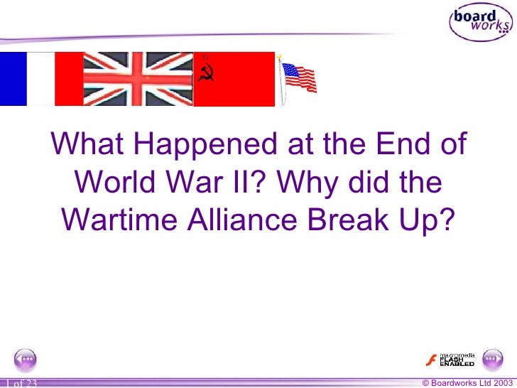 What Happened at the End of World War II? Why did the Wartime Alliance Break Up?