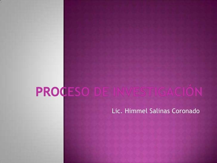 PROCESO DE INVESTIGACIÓN<br />Lic. Himmel Salinas Coronado<br />