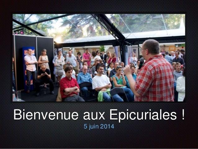 Text Bienvenue aux Epicuriales ! 5 juin 2014
