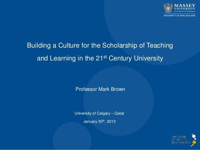 Building a Culture for the Scholarship of Teaching   and Learning in the 21st Century University                Professor ...