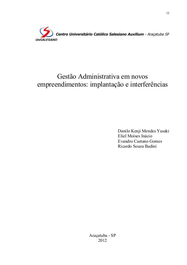 12  Gestão Administrativa em novos empreendimentos: implantação e interferências  Danilo Kenji Mendes Yasaki Eliel Moises ...
