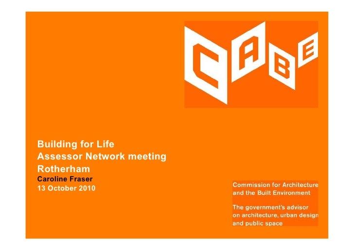 Building for Life Assessor Network meeting Rotherham Caroline Fraser 13 October 2010