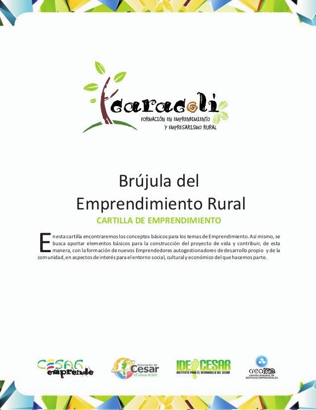 Brújula del Emprendimiento Rural CARTILLA DE EMPRENDIMIENTO n esta cartilla encontraremos los conceptos básicos para los t...