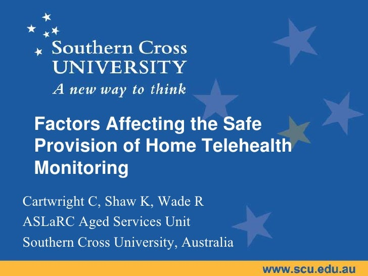 Factors Affecting the Safe Provision of Home Telehealth MonitoringCartwright C, Shaw K, Wade RASLaRC Aged Services UnitSou...