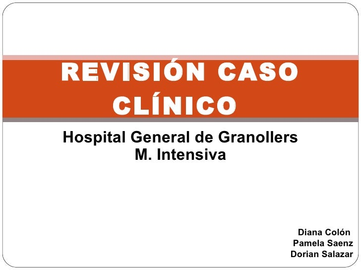 Hospital General de Granollers M. Intensiva Diana Colón  Pamela Saenz Dorian Salazar REVISIÓN CASO CLÍNICO