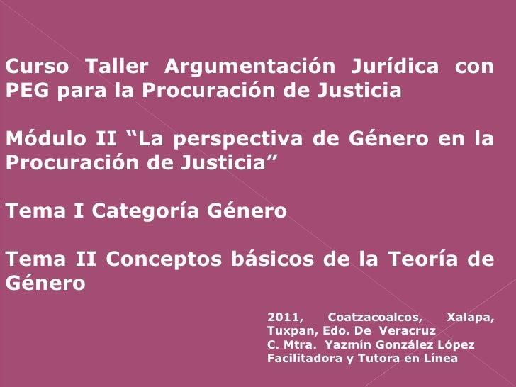 """Curso Taller Argumentación Jurídica con PEG para la Procuración de Justicia Módulo II """"La perspectiva de Género en la Proc..."""