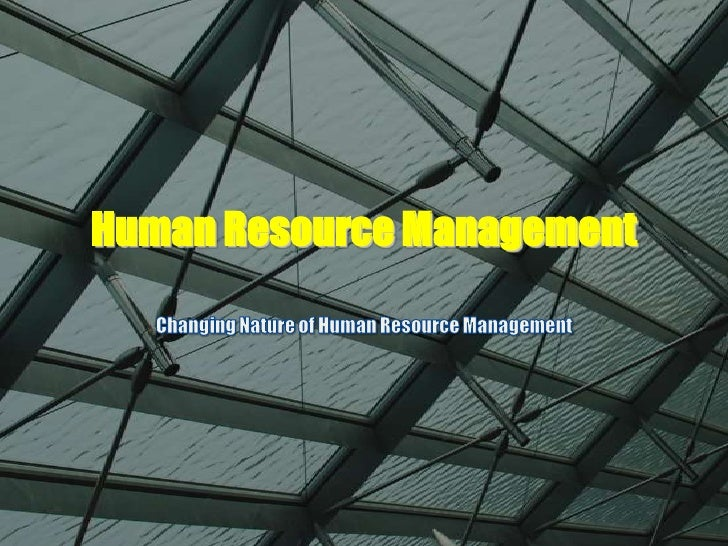 Human Resource Management<br />Changing Nature of Human Resource Management<br />