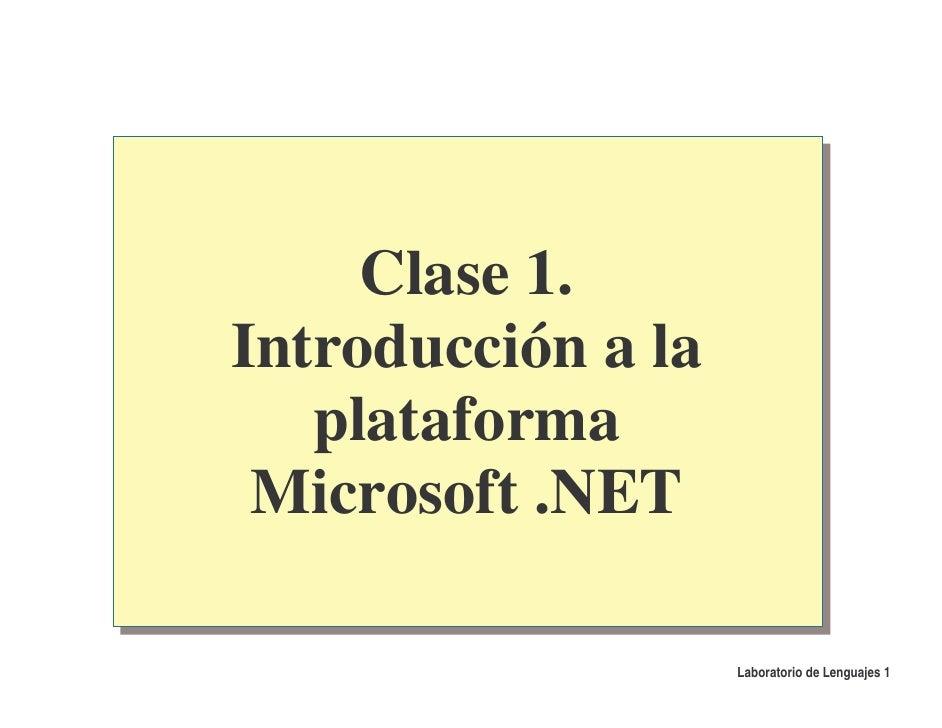 Clase 1. Introducción a la    plataforma  Microsoft .NET                      Laboratorio de Lenguajes 1