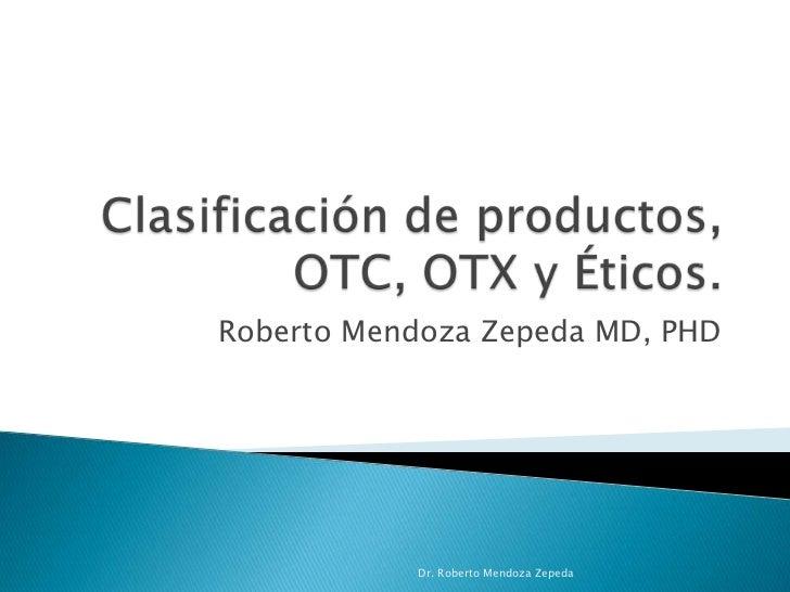Roberto Mendoza Zepeda MD, PHD           Dr. Roberto Mendoza Zepeda