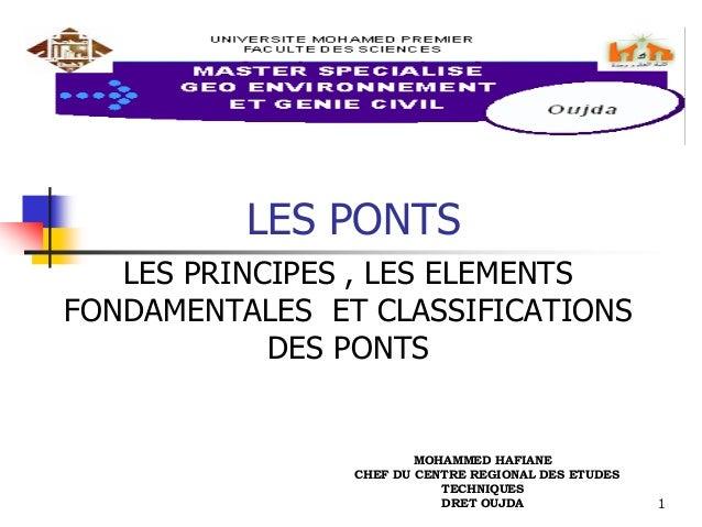 1 LES PONTS LES PRINCIPES , LES ELEMENTS FONDAMENTALES ET CLASSIFICATIONS DES PONTS MOHAMMED HAFIANE CHEF DU CENTRE REGION...