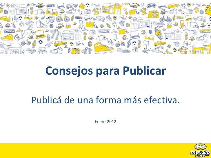 Consejos para PublicarPublicá de una forma más efectiva.Consejos para utilizar mejor el sitio              Enero 2012
