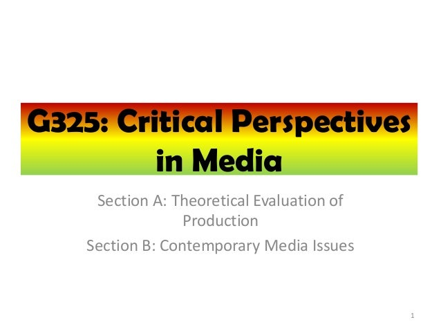 G325: Critical Perspectives         in Media     Section A: Theoretical Evaluation of                  Production    Secti...