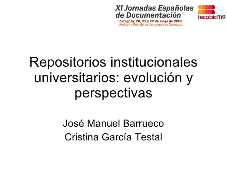 Repositorios institucionales universitarios: evolución y perspectivas José Manuel Barrueco Cristina García Testal