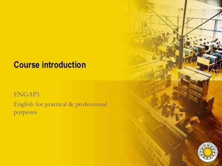 Course introductionENGAP1English for practical & professionalpurposes