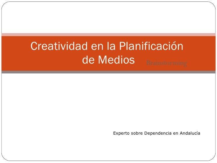 Brainstorming Creatividad en la Planificación  de Medios Experto sobre Dependencia en Andalucía