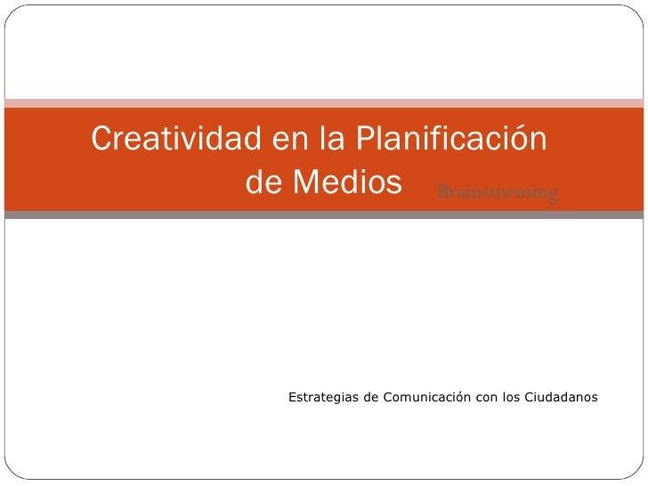 1. creatividad en la planficación de medios (brainstorming)