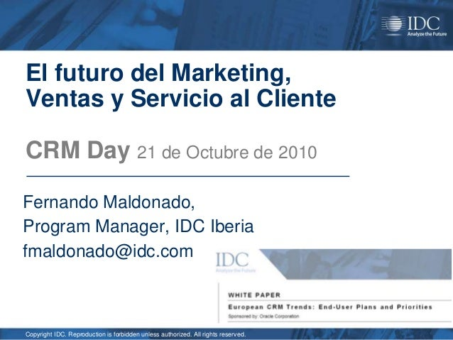 Copyright IDC. Reproduction is forbidden unless authorized. All rights reserved. El futuro del Marketing, Ventas y Servici...