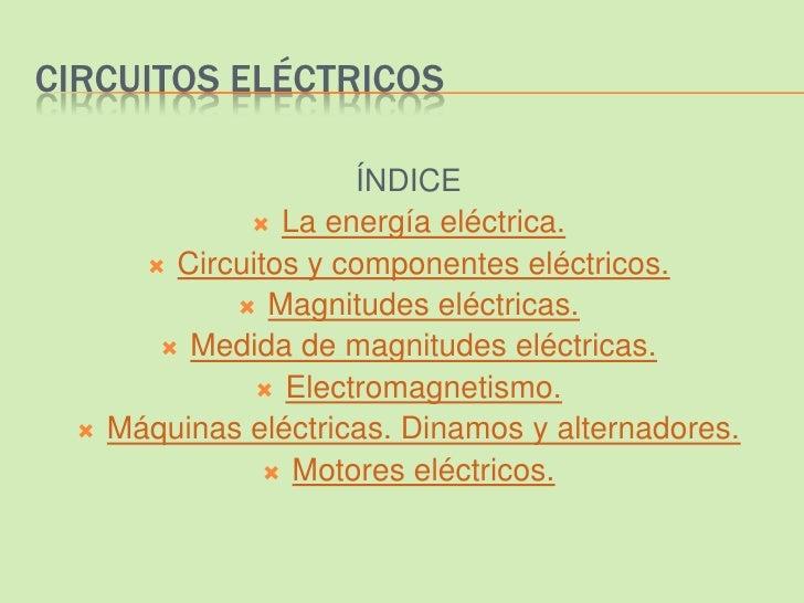 CIRCUITOS ELÉCTRICOS                       ÍNDICE                La energía eléctrica.         Circuitos y componentes e...