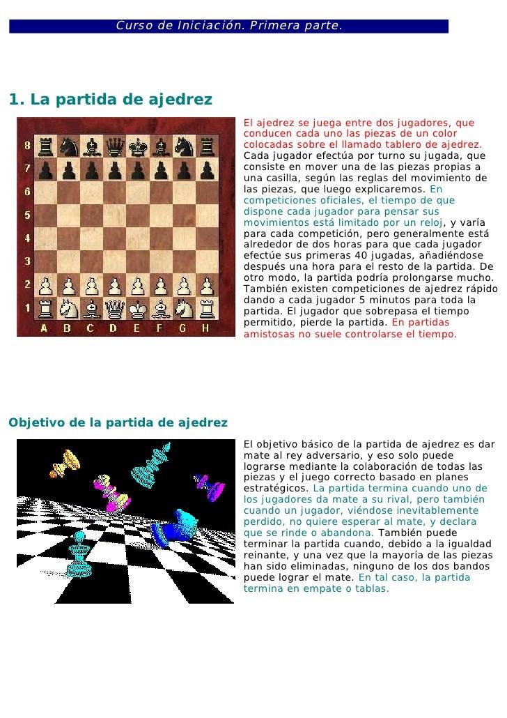 Curso de Iniciación. Primera parte.1. La partida de ajedrez                                    El ajedrez se juega entre d...