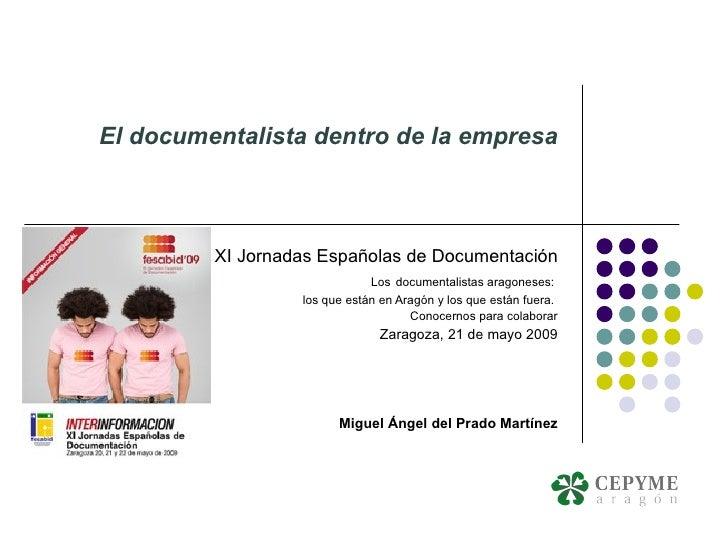 El documentalista dentro de la empresa XI Jornadas Españolas de Documentación Los   documentalistas aragoneses:  los que e...