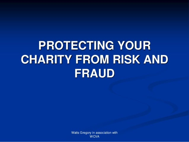 Watts Gregory in association withWCVAPROTECTING YOURCHARITY FROM RISK ANDFRAUD