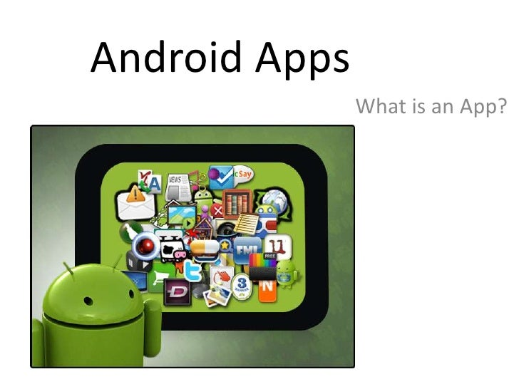 Android Apps               What is an App?