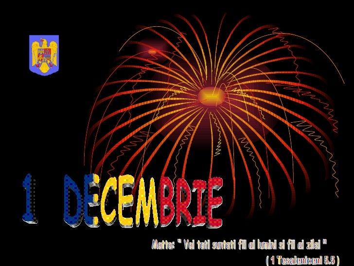 "1  DECEMBRIE Motto: "" Voi toti sunteti fii ai lumini si fii ai zilei "" ( 1 Tesaleniceni 5.5 )"