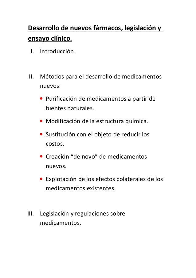 Desarrollo de nuevos fármacos, legislación yensayo clínico.I. Introducción.II. Métodos para el desarrollo de medicamentosn...