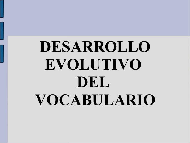 DESARROLLO EVOLUTIVO  DEL  VOCABULARIO