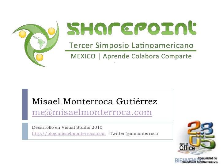 Desarrollo en Visual Studio 2010<br />http://blog.misaelmonterroca.com   Twitter @mmonterroca<br />Misael Monterroca Gutié...